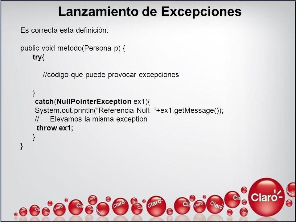 Lanzamiento de Excepciones Es correcta esta definición: public void metodo(Persona p) { try{ //código que puede provocar excepciones } catch(NullPoint