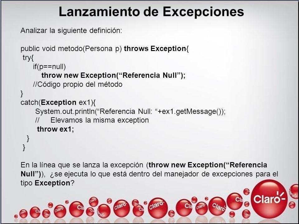 Lanzamiento de Excepciones Analizar la siguiente definición: public void metodo(Persona p) throws Exception{ try{ if(p==null) throw new Exception(Refe