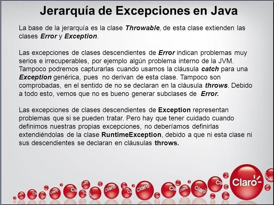 Jerarquía de Excepciones en Java La base de la jerarquía es la clase Throwable, de esta clase extienden las clases Error y Exception. Las excepciones