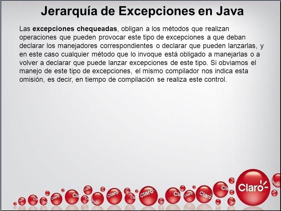 Jerarquía de Excepciones en Java Las excepciones chequeadas, obligan a los métodos que realizan operaciones que pueden provocar este tipo de excepcion