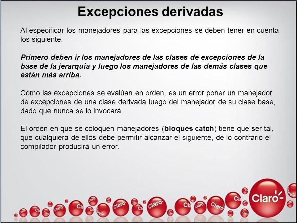 Excepciones derivadas Al especificar los manejadores para las excepciones se deben tener en cuenta los siguiente: Primero deben ir los manejadores de