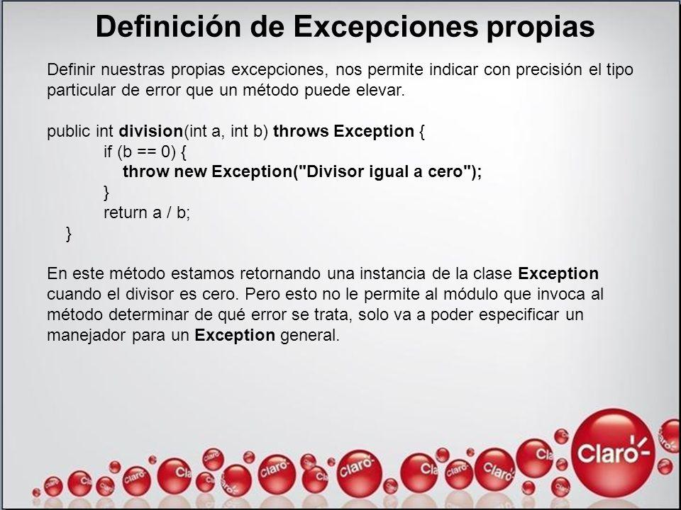Definición de Excepciones propias Definir nuestras propias excepciones, nos permite indicar con precisión el tipo particular de error que un método pu