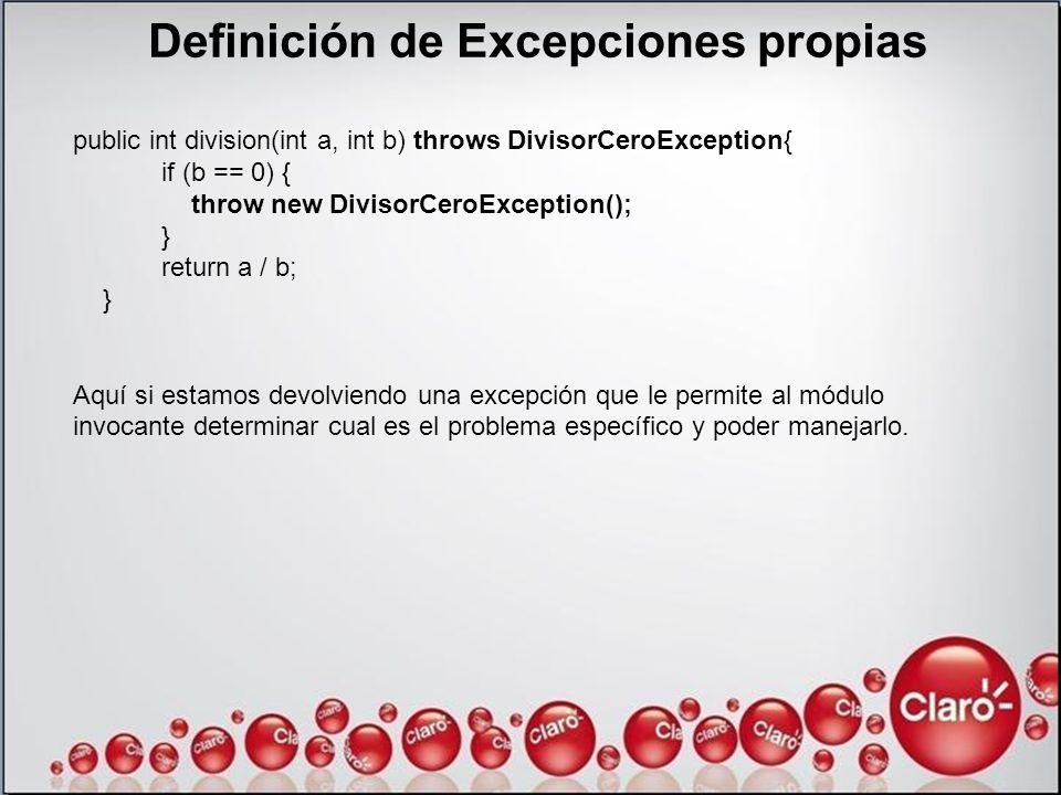 Definición de Excepciones propias public int division(int a, int b) throws DivisorCeroException{ if (b == 0) { throw new DivisorCeroException(); } ret