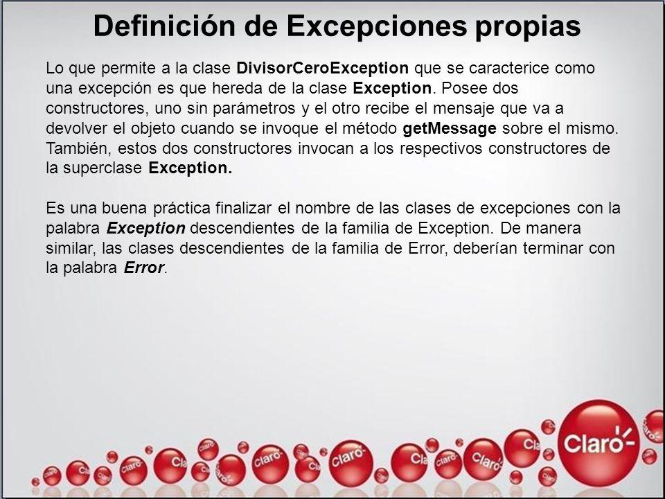 Definición de Excepciones propias Lo que permite a la clase DivisorCeroException que se caracterice como una excepción es que hereda de la clase Excep