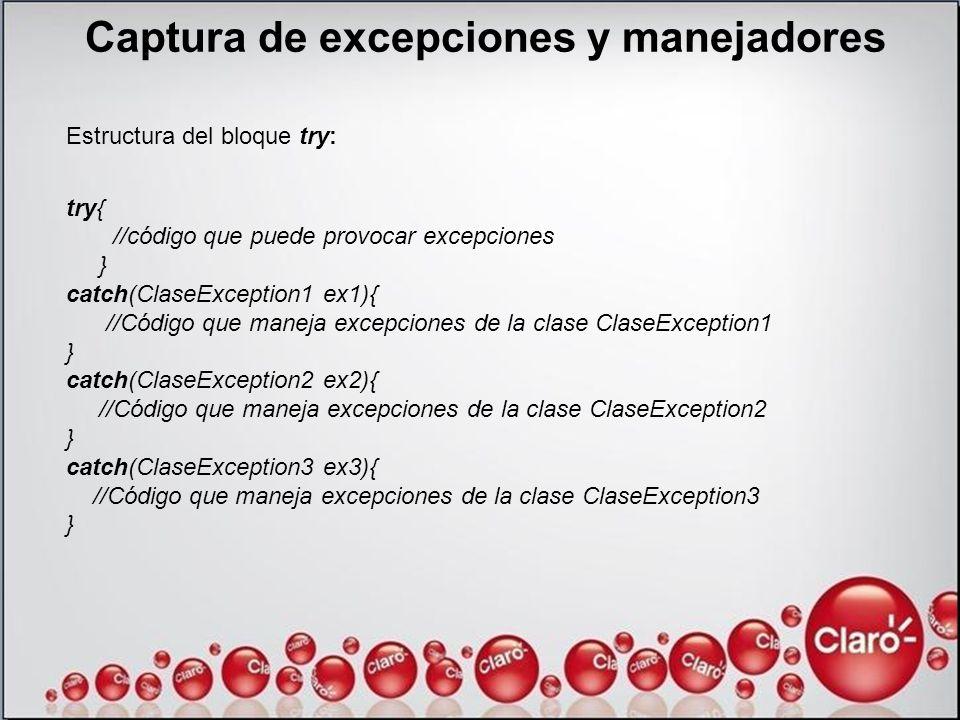 Captura de excepciones y manejadores Estructura del bloque try: try{ //código que puede provocar excepciones } catch(ClaseException1 ex1){ //Código qu