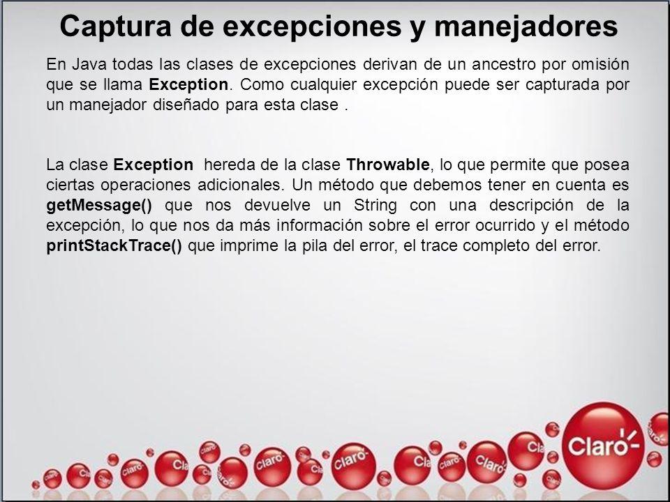 Captura de excepciones y manejadores En Java todas las clases de excepciones derivan de un ancestro por omisión que se llama Exception. Como cualquier
