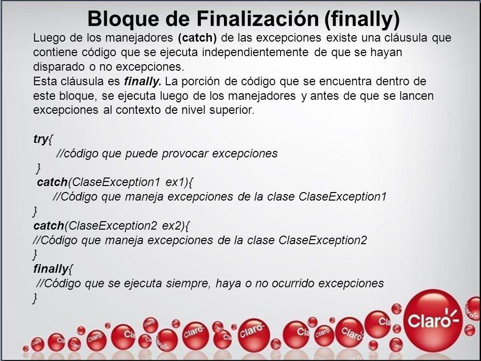 Bloque de Finalización (finally) Luego de los manejadores (catch) de las excepciones existe una cláusula que contiene código que se ejecuta independie