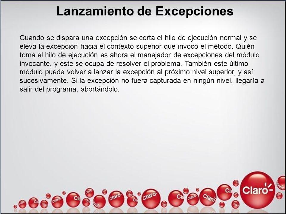Lanzamiento de Excepciones Cuando se dispara una excepción se corta el hilo de ejecución normal y se eleva la excepción hacia el contexto superior que