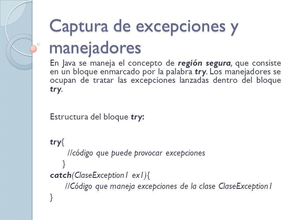 Captura de excepciones y manejadores En Java todas las clases de excepciones derivan de la clase Exception.