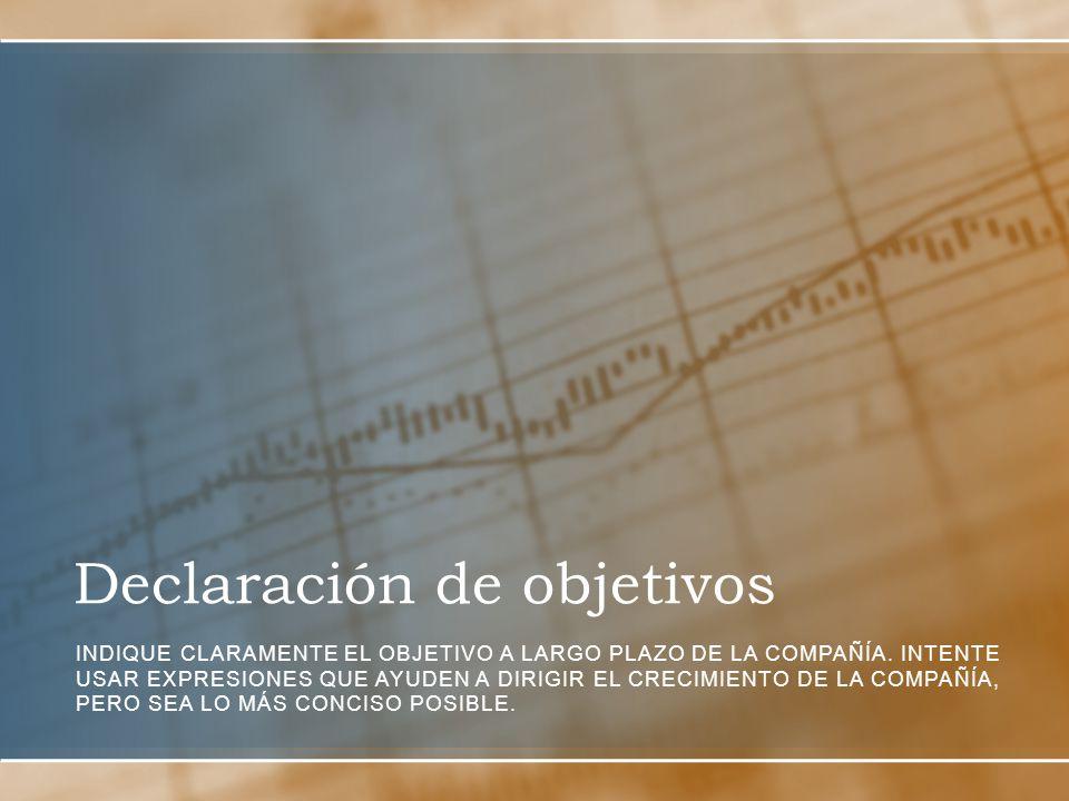Declaración de objetivos INDIQUE CLARAMENTE EL OBJETIVO A LARGO PLAZO DE LA COMPAÑÍA.