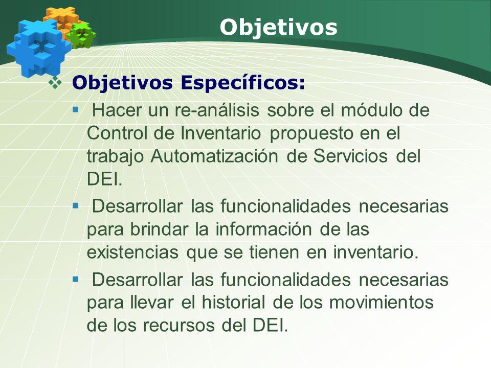 Objetivos Objetivos Específicos: Hacer un re-análisis sobre el módulo de Control de Inventario propuesto en el trabajo Automatización de Servicios del DEI.