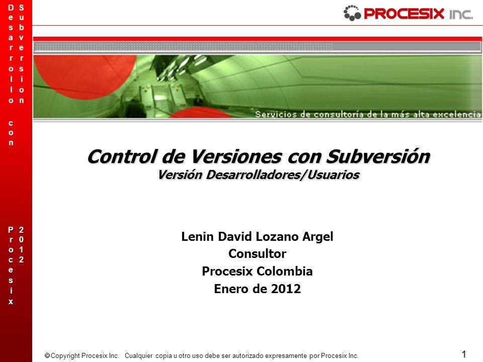 1 Copyright Procesix Inc. Cualquier copia u otro uso debe ser autorizado expresamente por Procesix Inc. Control de Versiones con Subversión Versión De