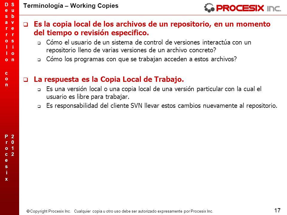 17 Copyright Procesix Inc. Cualquier copia u otro uso debe ser autorizado expresamente por Procesix Inc. Terminología – Working Copies Es la copia loc