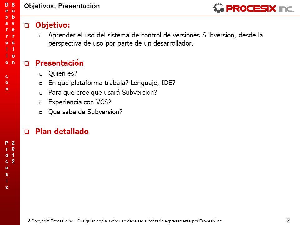 2 Copyright Procesix Inc. Cualquier copia u otro uso debe ser autorizado expresamente por Procesix Inc. Objetivos, Presentación Objetivo: Aprender el