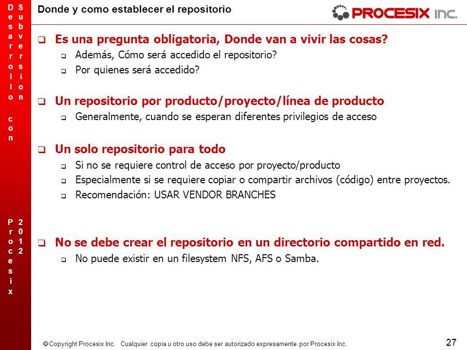 27 Copyright Procesix Inc. Cualquier copia u otro uso debe ser autorizado expresamente por Procesix Inc. Donde y como establecer el repositorio Es una
