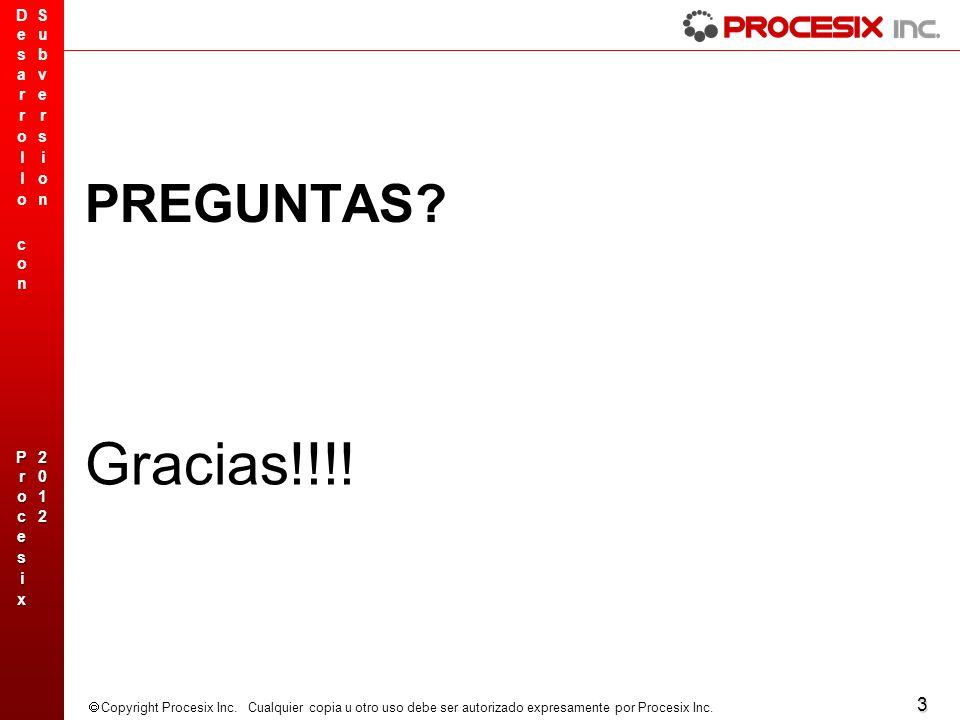 3 Copyright Procesix Inc. Cualquier copia u otro uso debe ser autorizado expresamente por Procesix Inc. PREGUNTAS? Gracias!!!!