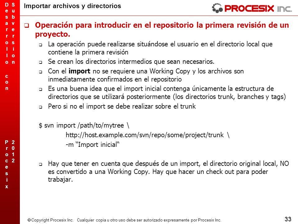 33 Copyright Procesix Inc. Cualquier copia u otro uso debe ser autorizado expresamente por Procesix Inc. Importar archivos y directorios Operación par