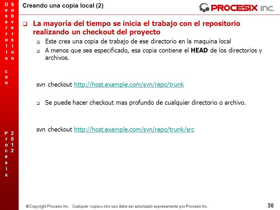 36 Copyright Procesix Inc. Cualquier copia u otro uso debe ser autorizado expresamente por Procesix Inc. Creando una copia local (2) La mayoría del ti