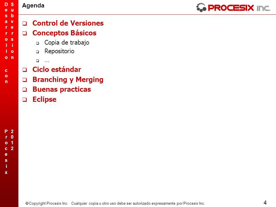 4 Copyright Procesix Inc. Cualquier copia u otro uso debe ser autorizado expresamente por Procesix Inc. Agenda Control de Versiones Conceptos Básicos