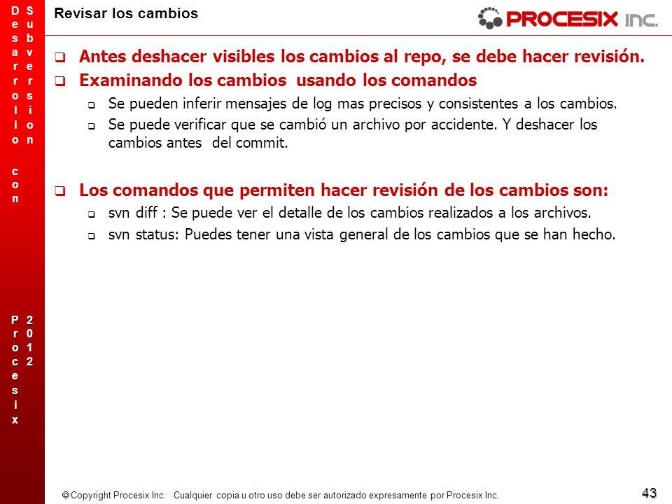 43 Copyright Procesix Inc. Cualquier copia u otro uso debe ser autorizado expresamente por Procesix Inc. Revisar los cambios Antes deshacer visibles l