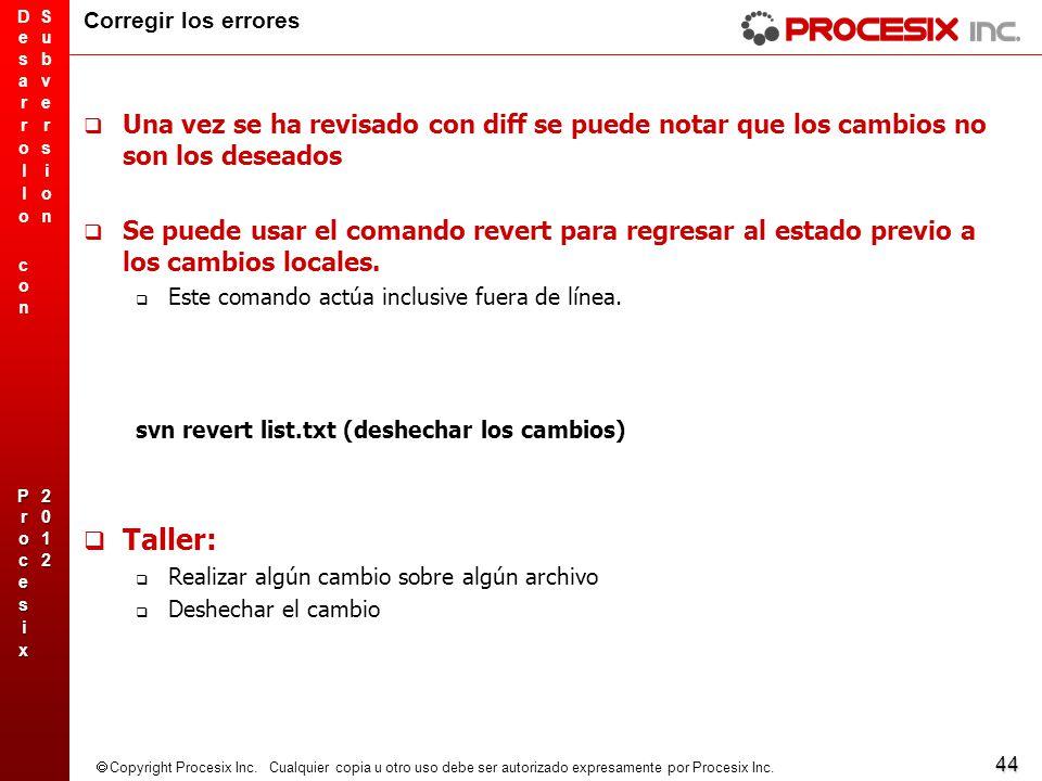 44 Copyright Procesix Inc. Cualquier copia u otro uso debe ser autorizado expresamente por Procesix Inc. Corregir los errores Una vez se ha revisado c