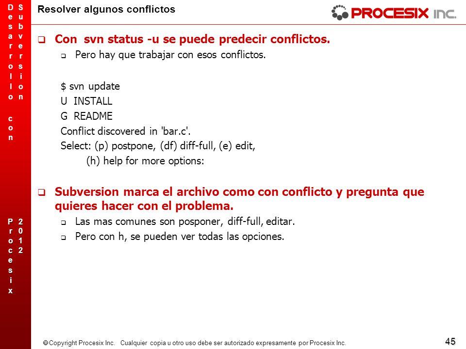 45 Copyright Procesix Inc. Cualquier copia u otro uso debe ser autorizado expresamente por Procesix Inc. Resolver algunos conflictos Con svn status -u