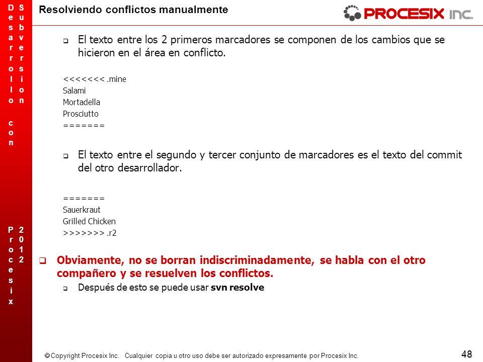 48 Copyright Procesix Inc. Cualquier copia u otro uso debe ser autorizado expresamente por Procesix Inc. Resolviendo conflictos manualmente El texto e