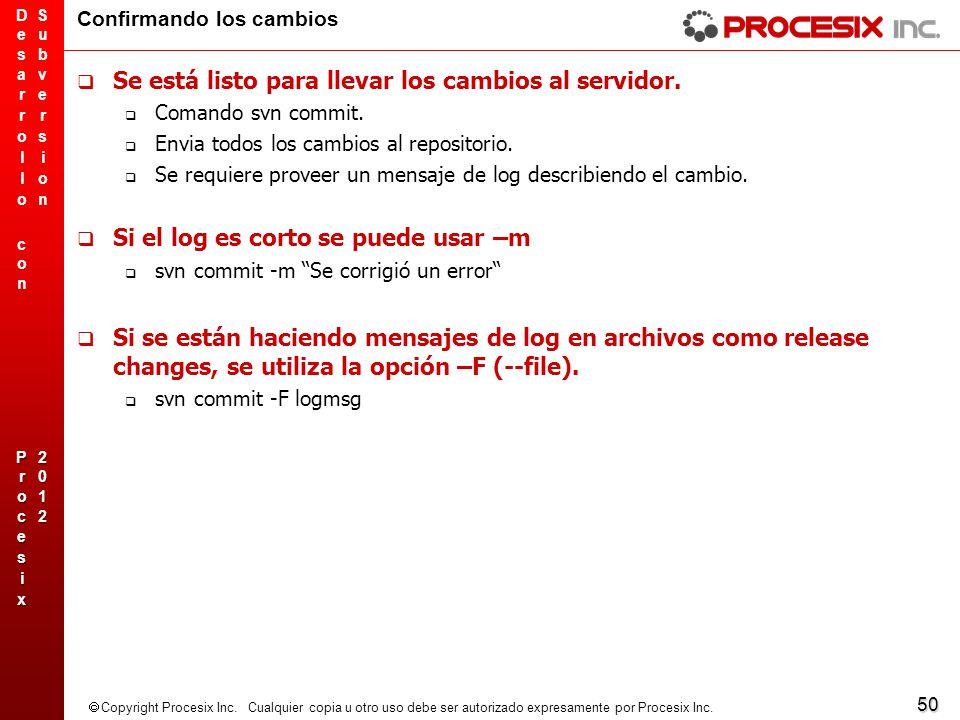50 Copyright Procesix Inc. Cualquier copia u otro uso debe ser autorizado expresamente por Procesix Inc. Confirmando los cambios Se está listo para ll
