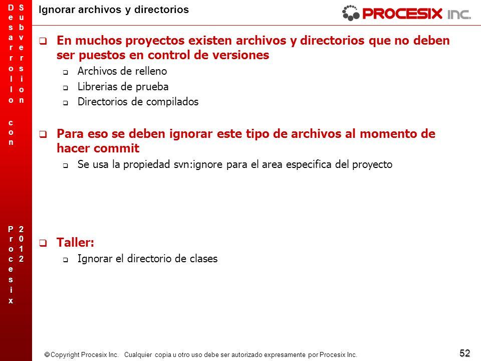 52 Copyright Procesix Inc. Cualquier copia u otro uso debe ser autorizado expresamente por Procesix Inc. Ignorar archivos y directorios En muchos proy