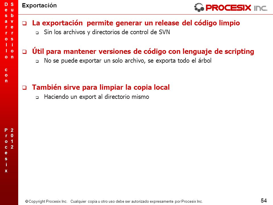 54 Copyright Procesix Inc. Cualquier copia u otro uso debe ser autorizado expresamente por Procesix Inc. Exportación La exportación permite generar un
