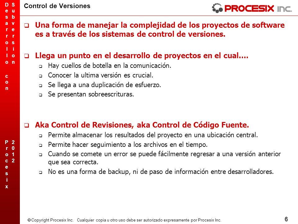 6 Copyright Procesix Inc. Cualquier copia u otro uso debe ser autorizado expresamente por Procesix Inc. Control de Versiones Una forma de manejar la c