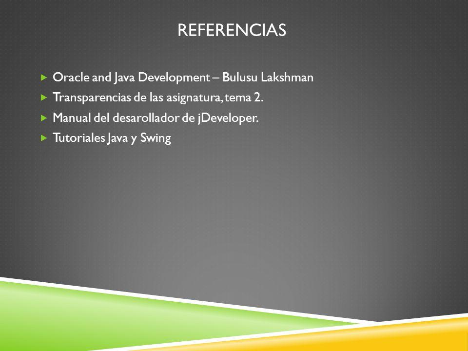 REFERENCIAS Oracle and Java Development – Bulusu Lakshman Transparencias de las asignatura, tema 2.