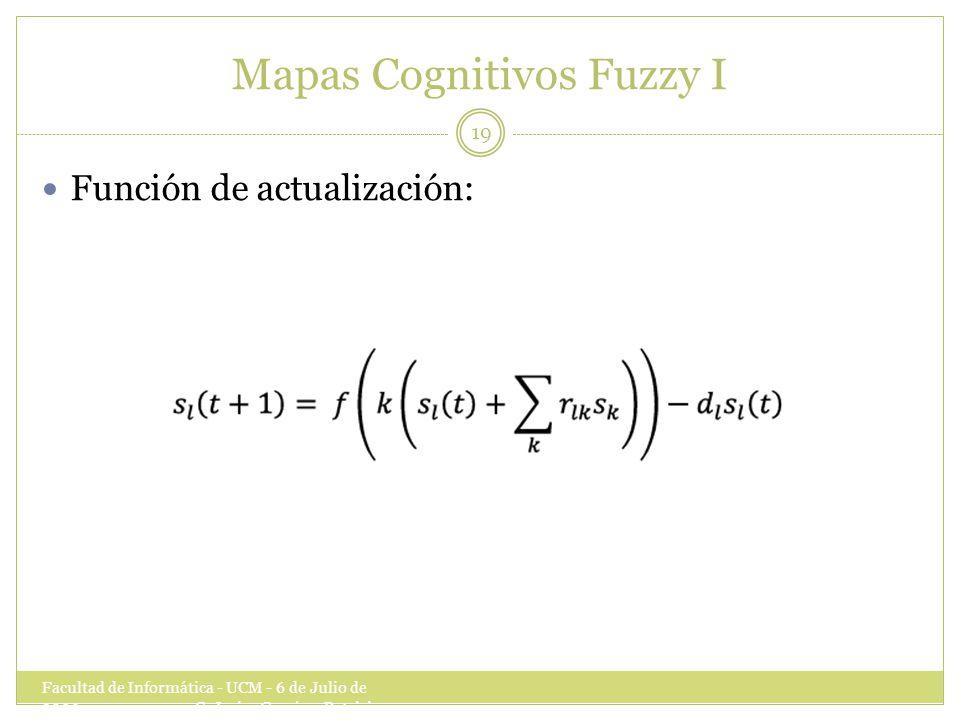Mapas Cognitivos Fuzzy I Facultad de Informática - UCM - 6 de Julio de 2009 C.