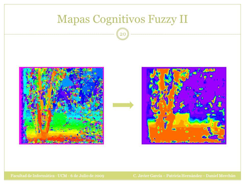 Mapas Cognitivos Fuzzy II Facultad de Informática - UCM - 6 de Julio de 2009 C.