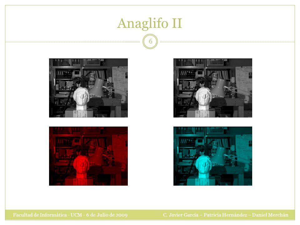 Anaglifo II Facultad de Informática - UCM - 6 de Julio de 2009 C.