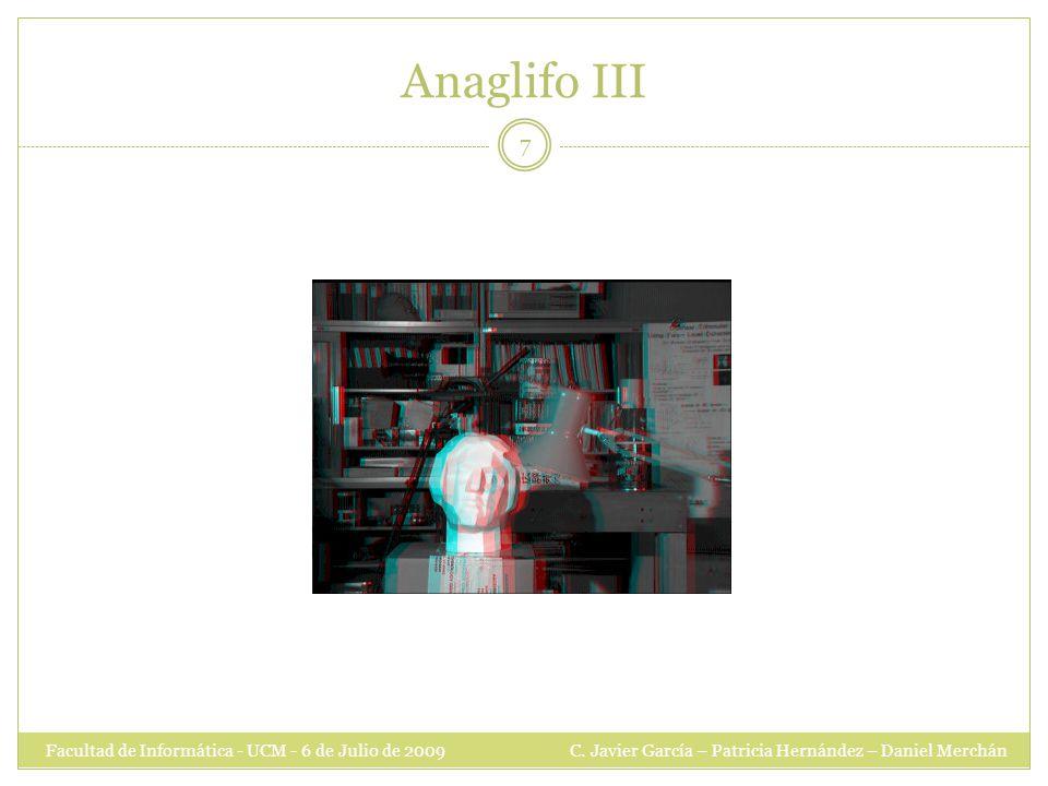 Anaglifo III Facultad de Informática - UCM - 6 de Julio de 2009 C.