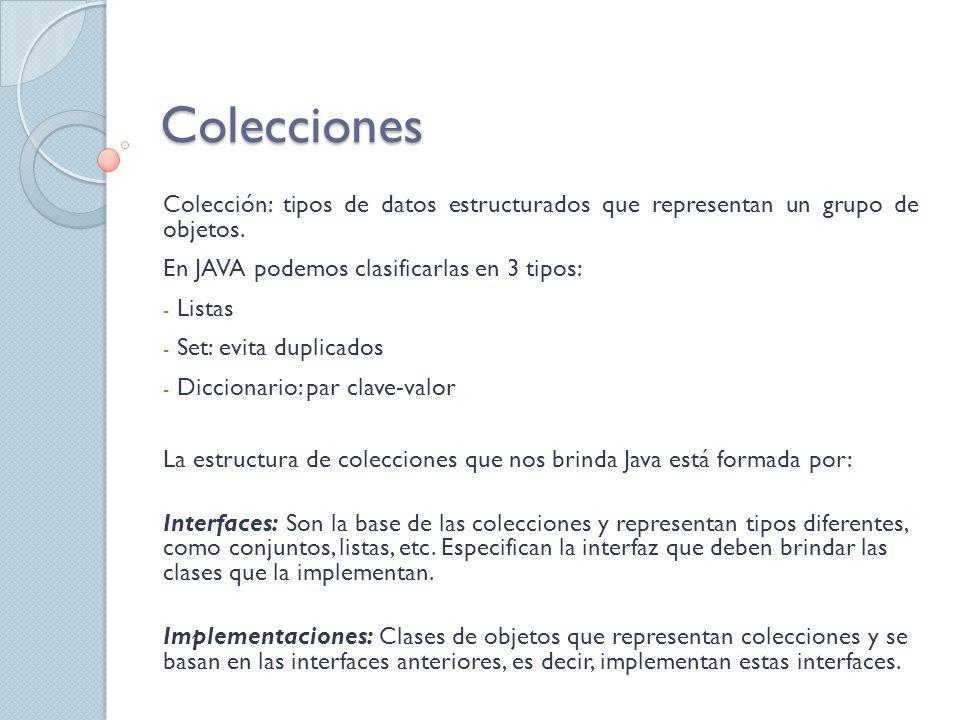 Colecciones Colección: tipos de datos estructurados que representan un grupo de objetos. En JAVA podemos clasificarlas en 3 tipos: - Listas - Set: evi