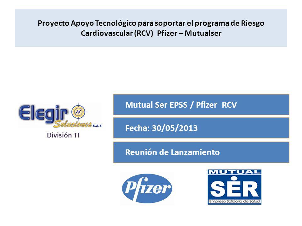 Proyecto Apoyo Tecnológico para soportar el programa de Riesgo Cardiovascular (RCV) Pfizer – Mutualser Mutual Ser EPSS / Pfizer RCV Fecha: 30/05/2013