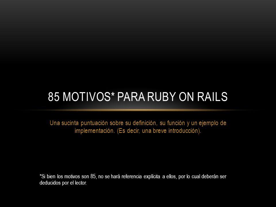 QUÉ ES RUBY Interpretado: se ejecuta inmediatamente sin necesidad de compilador, aunque la ejecución es más lenta.