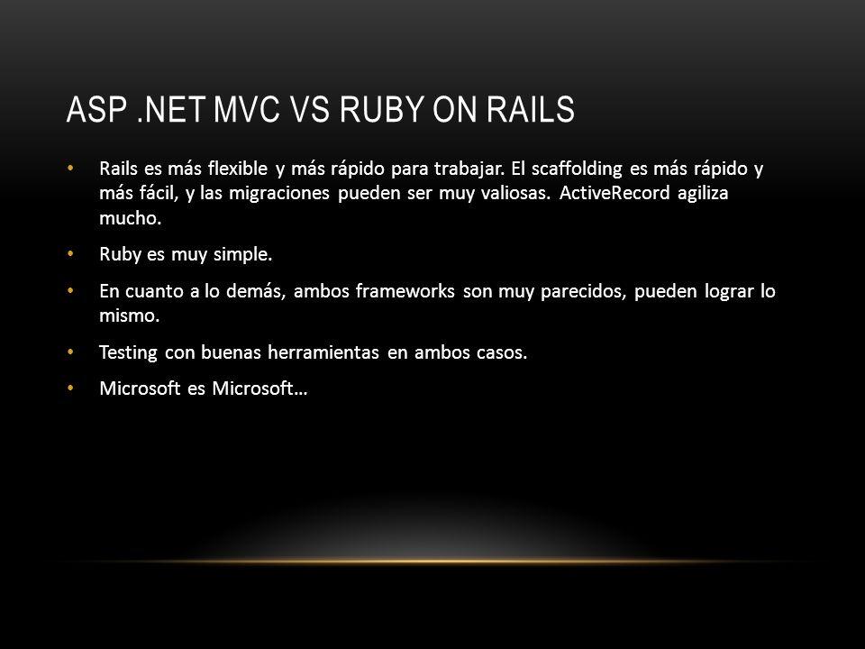 ASP.NET MVC VS RUBY ON RAILS Rails es más flexible y más rápido para trabajar. El scaffolding es más rápido y más fácil, y las migraciones pueden ser