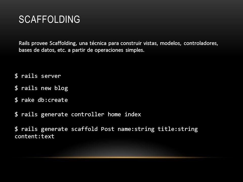 SCAFFOLDING Rails provee Scaffolding, una técnica para construir vistas, modelos, controladores, bases de datos, etc. a partir de operaciones simples.