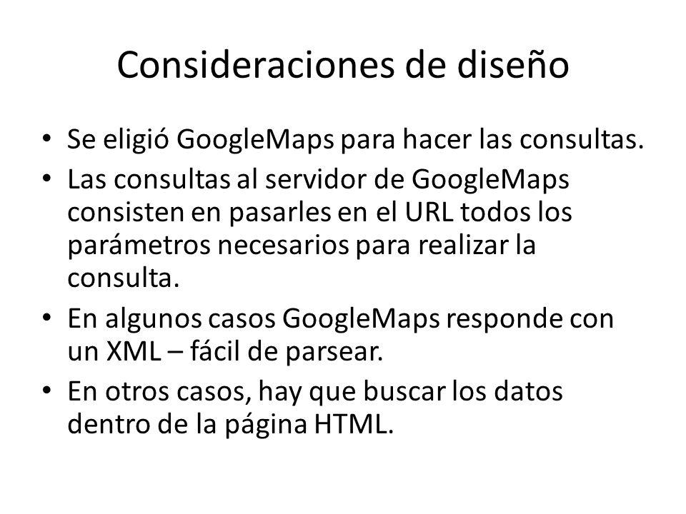 Consideraciones de diseño Se eligió GoogleMaps para hacer las consultas.