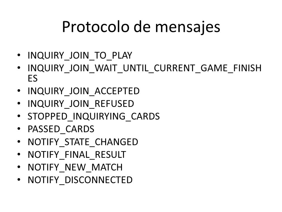 Protocolo de mensajes INQUIRY_JOIN_TO_PLAY INQUIRY_JOIN_WAIT_UNTIL_CURRENT_GAME_FINISH ES INQUIRY_JOIN_ACCEPTED INQUIRY_JOIN_REFUSED STOPPED_INQUIRYIN