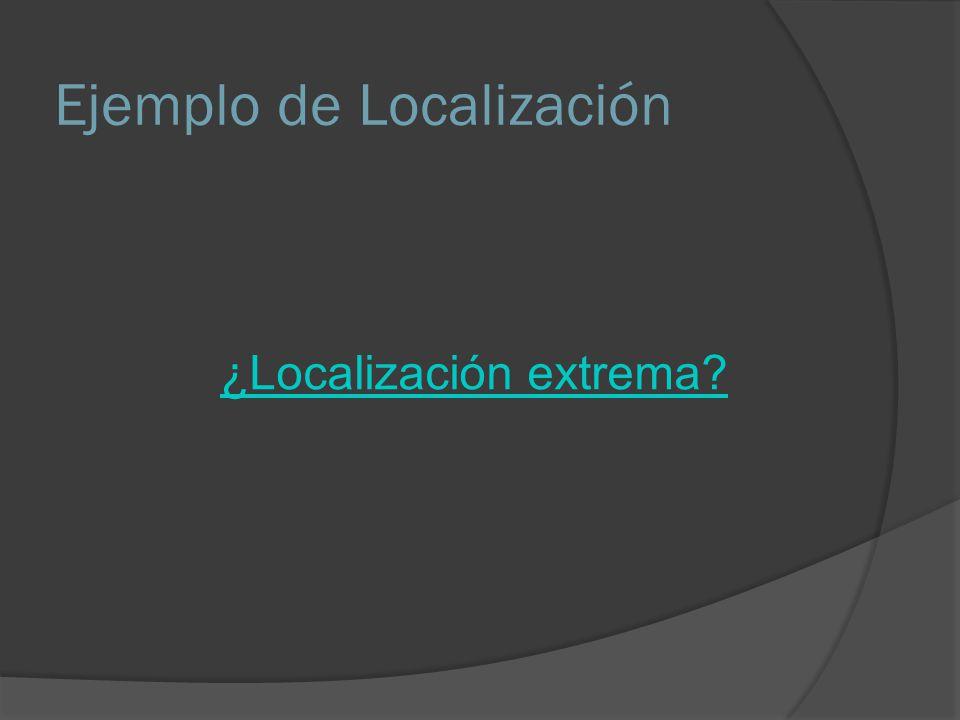 Ejemplo de Localización ¿Localización extrema?