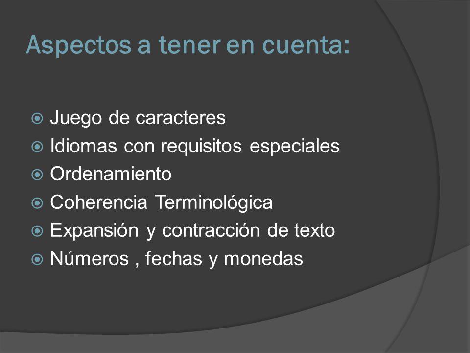 Aspectos a tener en cuenta: Juego de caracteres Idiomas con requisitos especiales Ordenamiento Coherencia Terminológica Expansión y contracción de tex