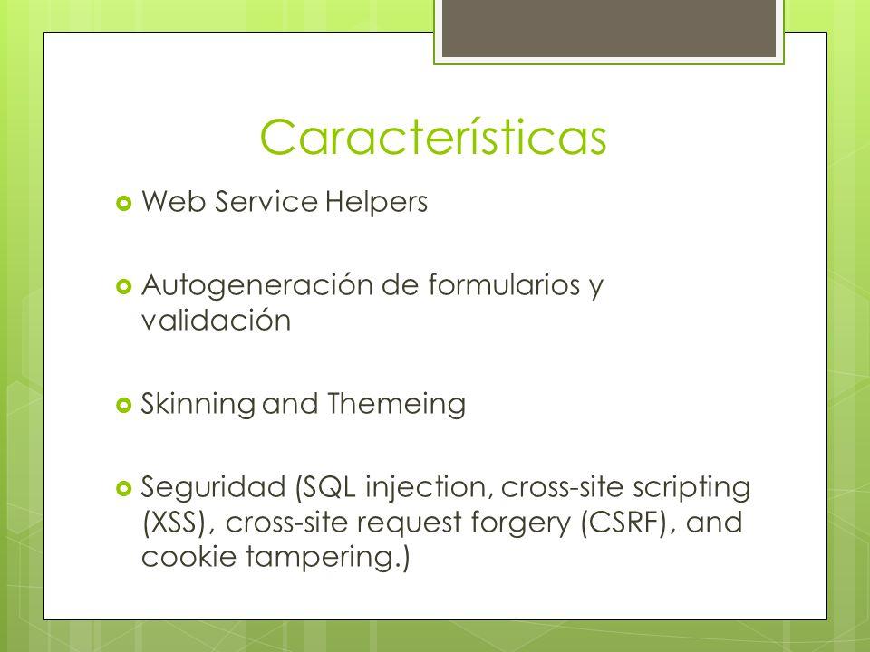 Características Web Service Helpers Autogeneración de formularios y validación Skinning and Themeing Seguridad (SQL injection, cross-site scripting (X