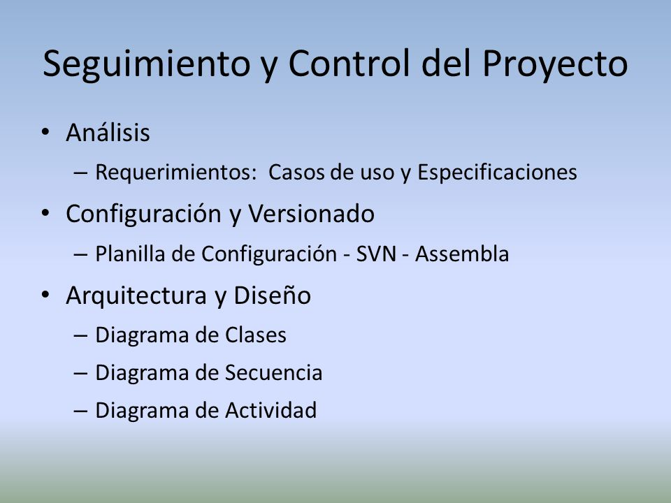 Seguimiento y Control del Proyecto Análisis – Requerimientos: Casos de uso y Especificaciones Configuración y Versionado – Planilla de Configuración -