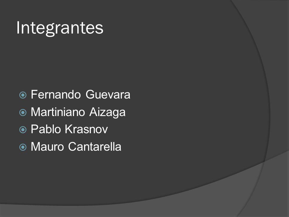 Integrantes Fernando Guevara Martiniano Aizaga Pablo Krasnov Mauro Cantarella