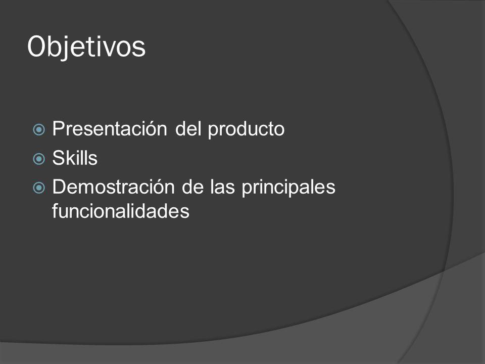 Objetivos Presentación del producto Skills Demostración de las principales funcionalidades