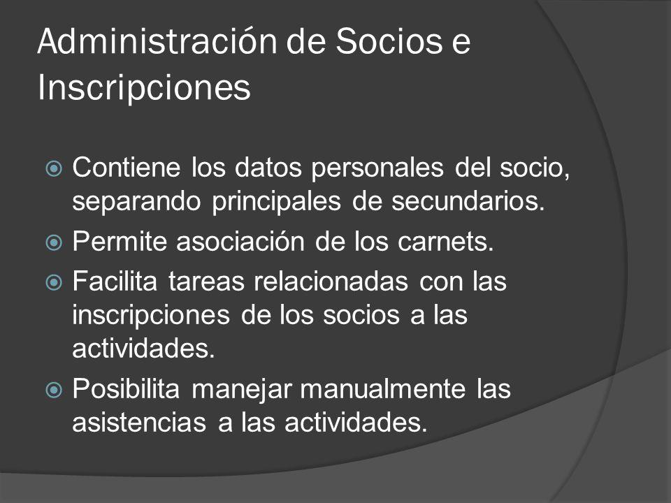 Administración de Socios e Inscripciones Contiene los datos personales del socio, separando principales de secundarios. Permite asociación de los carn